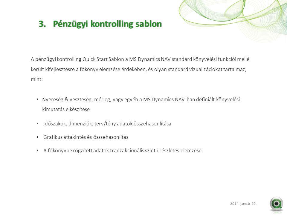 2012 szept. 20.. A pénzügyi kontrolling Quick Start Sablon a MS Dynamics NAV standard könyvelési funkciói mellé került kifejlesztésre a főkönyv elemzé