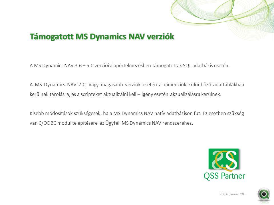 2012 szept. 20.. A MS Dynamics NAV 3.6 – 6.0 verziói alapértelmezésben támogatottak SQL adatbázis esetén. A MS Dynamics NAV 7.0, vagy magasabb verziók