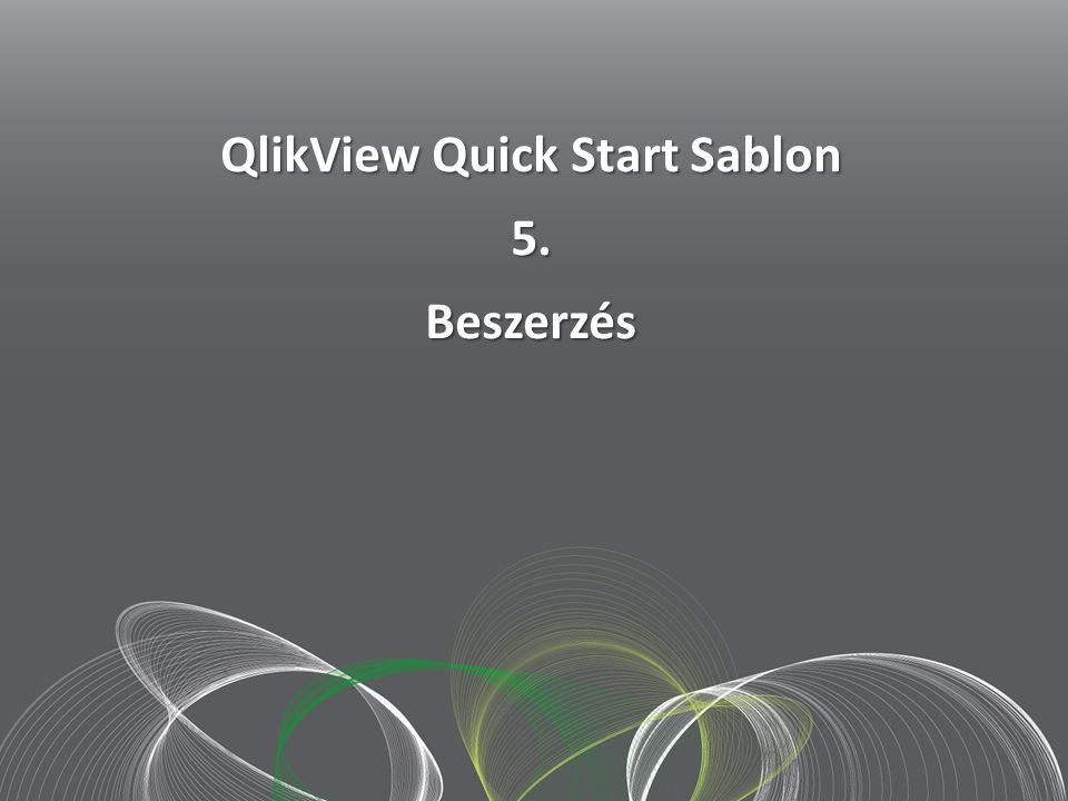 2012 szept. 20.. QlikView Quick Start Sablon 5.Beszerzés