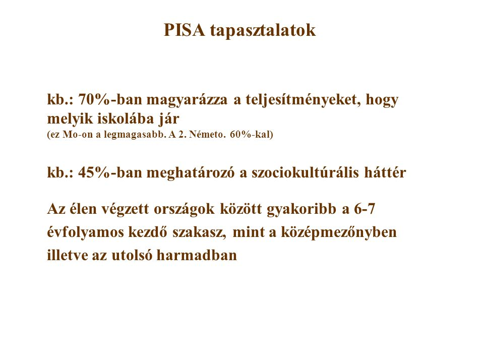 kb.: 70%-ban magyarázza a teljesítményeket, hogy melyik iskolába jár (ez Mo-on a legmagasabb.