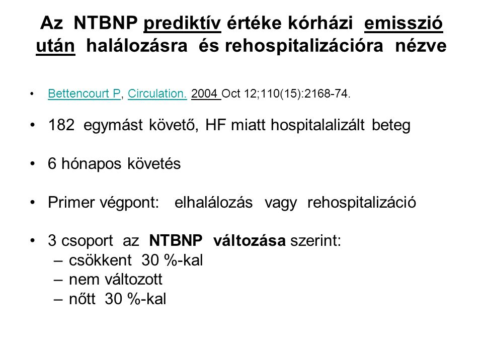 Az NTBNP prediktív értéke kórházi emisszió után halálozásra és rehospitalizációra nézve Bettencourt P, Circulation. 2004 Oct 12;110(15):2168-74.Betten