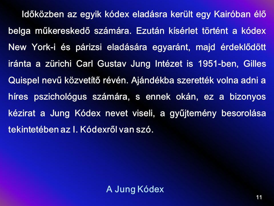 A Jung Kódex 11 Időközben az egyik kódex eladásra került egy Kairóban élő belga műkereskedő számára. Ezután kísérlet történt a kódex New York-i és pár