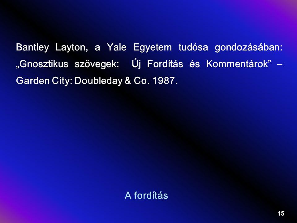 """A fordítás Bantley Layton, a Yale Egyetem tudósa gondozásában: """"Gnosztikus szövegek: Új Fordítás és Kommentárok"""" – Garden City: Doubleday & Co. 1987."""
