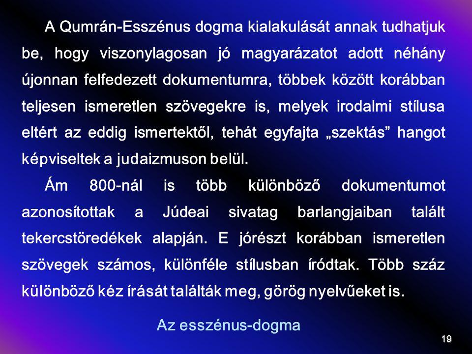 Az esszénus-dogma A Qumrán-Esszénus dogma kialakulását annak tudhatjuk be, hogy viszonylagosan jó magyarázatot adott néhány újonnan felfedezett dokume