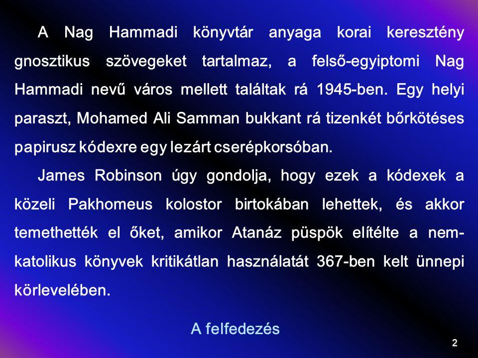 A felfedezés 2 A Nag Hammadi könyvtár anyaga korai keresztény gnosztikus szövegeket tartalmaz, a felső-egyiptomi Nag Hammadi nevű város mellett talált