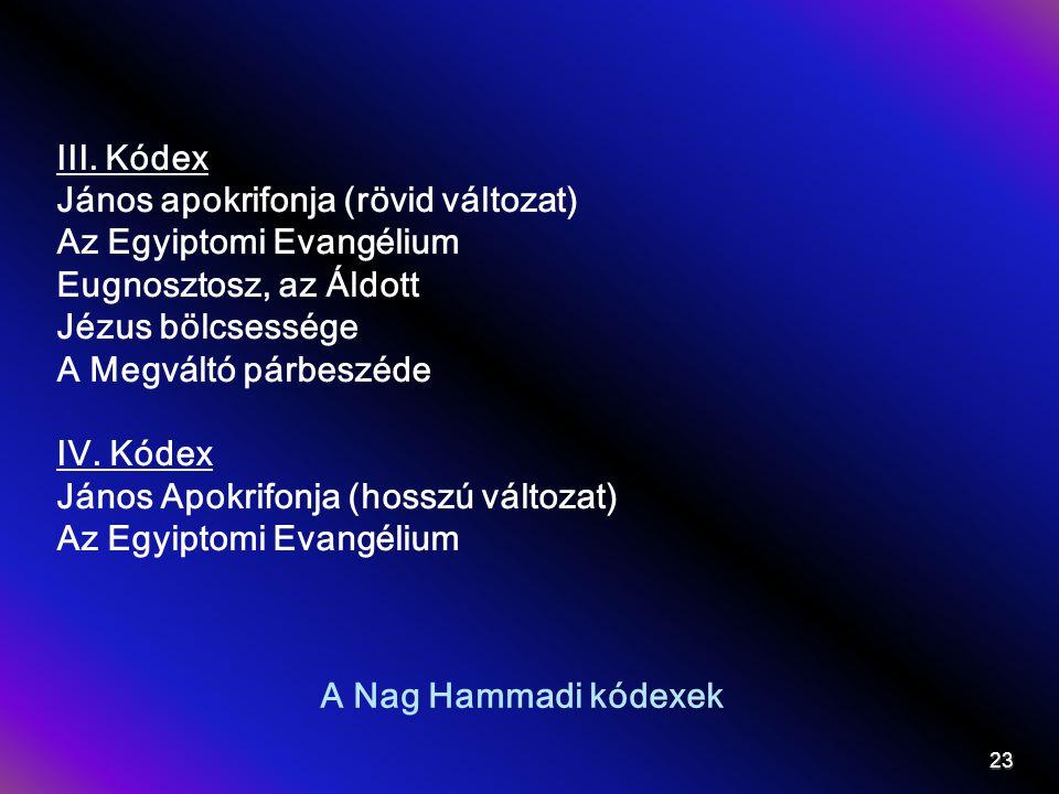 A Nag Hammadi kódexek III. Kódex János apokrifonja (rövid változat) Az Egyiptomi Evangélium Eugnosztosz, az Áldott Jézus bölcsessége A Megváltó párbes