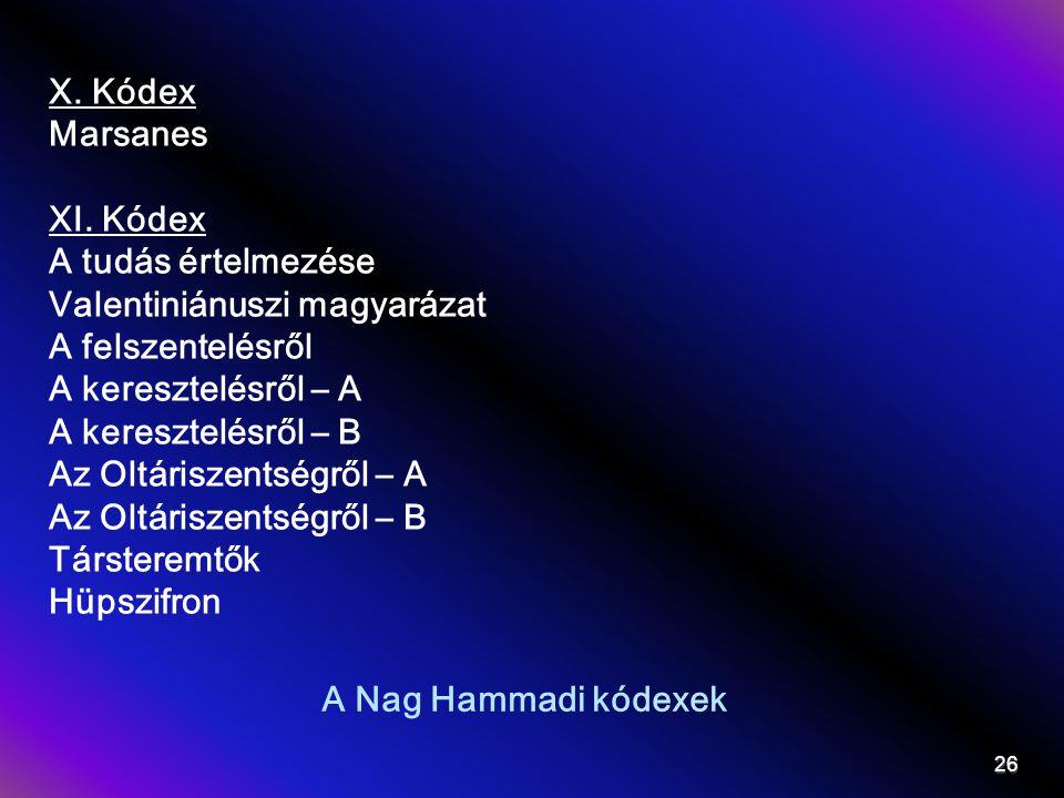 A Nag Hammadi kódexek X. Kódex Marsanes XI. Kódex A tudás értelmezése Valentiniánuszi magyarázat A felszentelésről A keresztelésről – A A keresztelésr