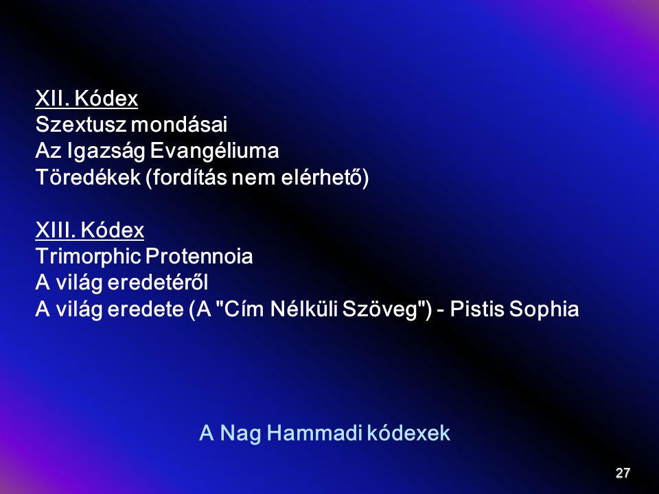A Nag Hammadi kódexek XII. Kódex Szextusz mondásai Az Igazság Evangéliuma Töredékek (fordítás nem elérhető) XIII. Kódex Trimorphic Protennoia A világ