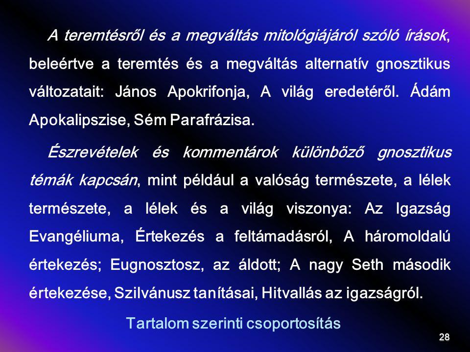 Tartalom szerinti csoportosítás A teremtésről és a megváltás mitológiájáról szóló írások, beleértve a teremtés és a megváltás alternatív gnosztikus változatait: János Apokrifonja, A világ eredetéről.
