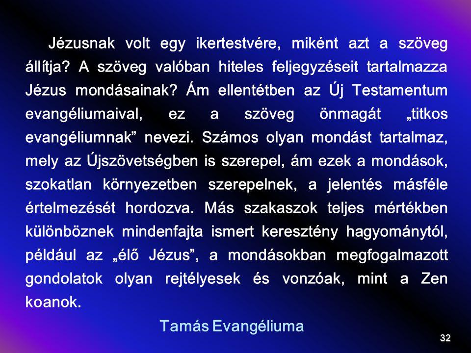 Tamás Evangéliuma Jézusnak volt egy ikertestvére, miként azt a szöveg állítja? A szöveg valóban hiteles feljegyzéseit tartalmazza Jézus mondásainak? Á