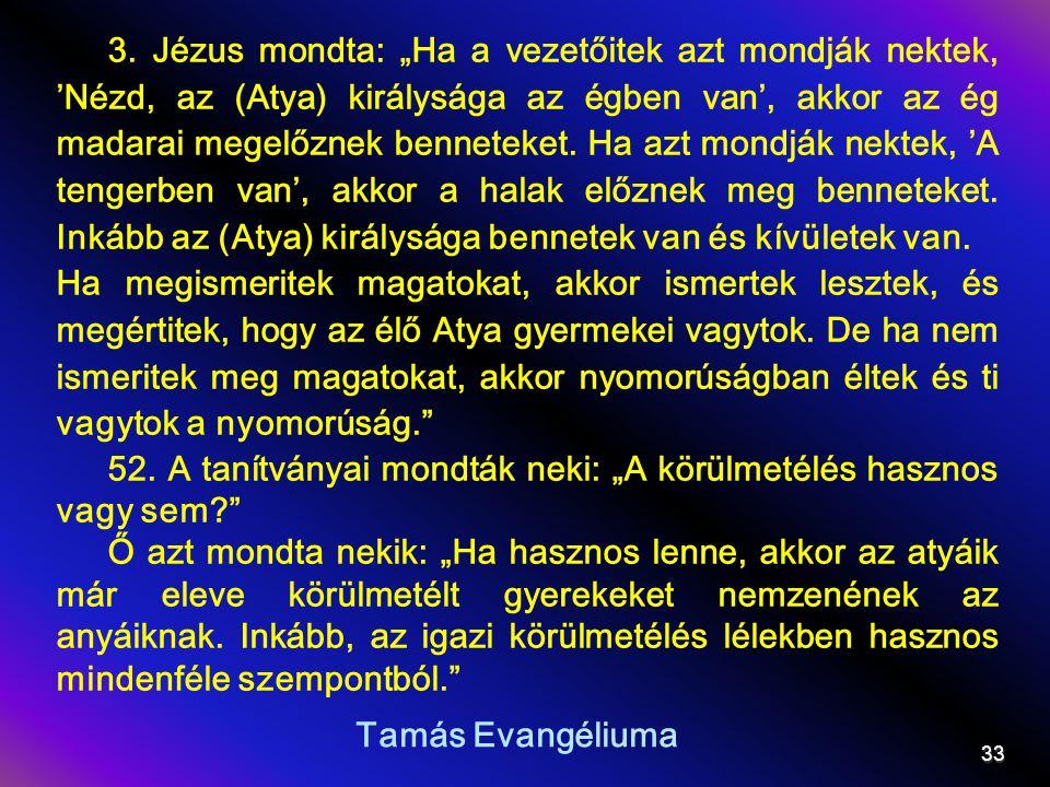 """Tamás Evangéliuma 3. Jézus mondta: """"Ha a vezetőitek azt mondják nektek, 'Nézd, az (Atya) királysága az égben van', akkor az ég madarai megelőznek benn"""