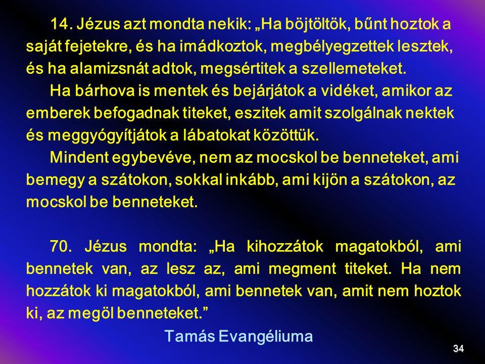 """Tamás Evangéliuma 14. Jézus azt mondta nekik: """"Ha böjtöltök, bűnt hoztok a saját fejetekre, és ha imádkoztok, megbélyegzettek lesztek, és ha alamizsná"""