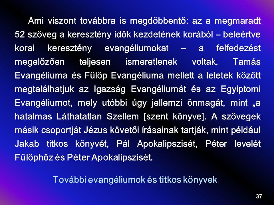 További evangéliumok és titkos könyvek Ami viszont továbbra is megdöbbentő: az a megmaradt 52 szöveg a keresztény idők kezdetének korából – beleértve korai keresztény evangéliumokat – a felfedezést megelőzően teljesen ismeretlenek voltak.
