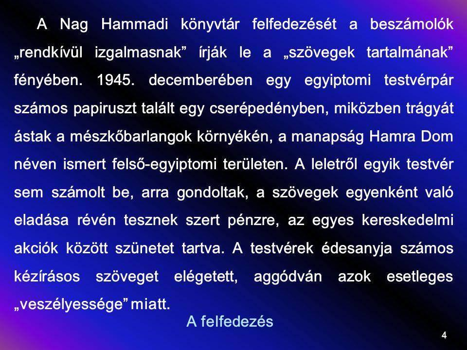 """A felfedezés 4 A Nag Hammadi könyvtár felfedezését a beszámolók """"rendkívül izgalmasnak"""" írják le a """"szövegek tartalmának"""" fényében. 1945. decemberében"""
