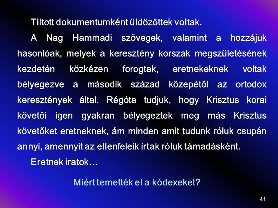 Miért temették el a kódexeket? Tiltott dokumentumként üldözöttek voltak. A Nag Hammadi szövegek, valamint a hozzájuk hasonlóak, melyek a keresztény ko