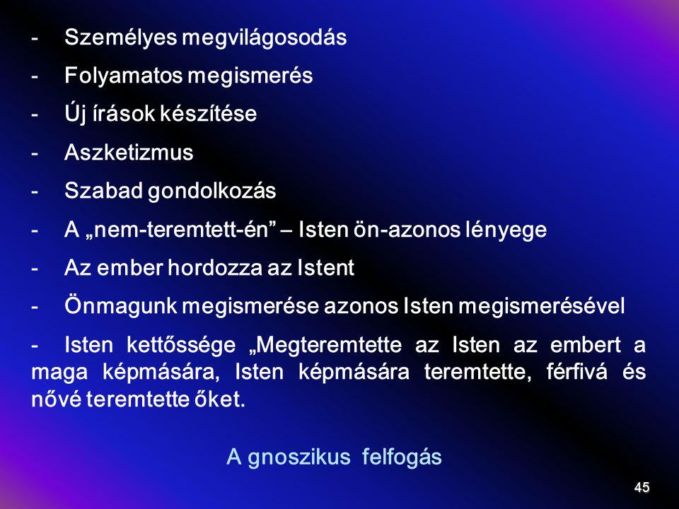 """A gnoszikus felfogás -Személyes megvilágosodás -Folyamatos megismerés -Új írások készítése -Aszketizmus -Szabad gondolkozás -A """"nem-teremtett-én"""" – Is"""
