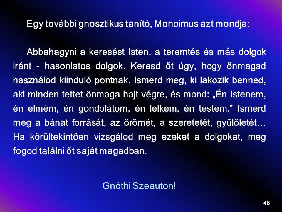 Gnóthi Szeauton! Egy további gnosztikus tanító, Monoimus azt mondja: Abbahagyni a keresést Isten, a teremtés és más dolgok iránt - hasonlatos dolgok.