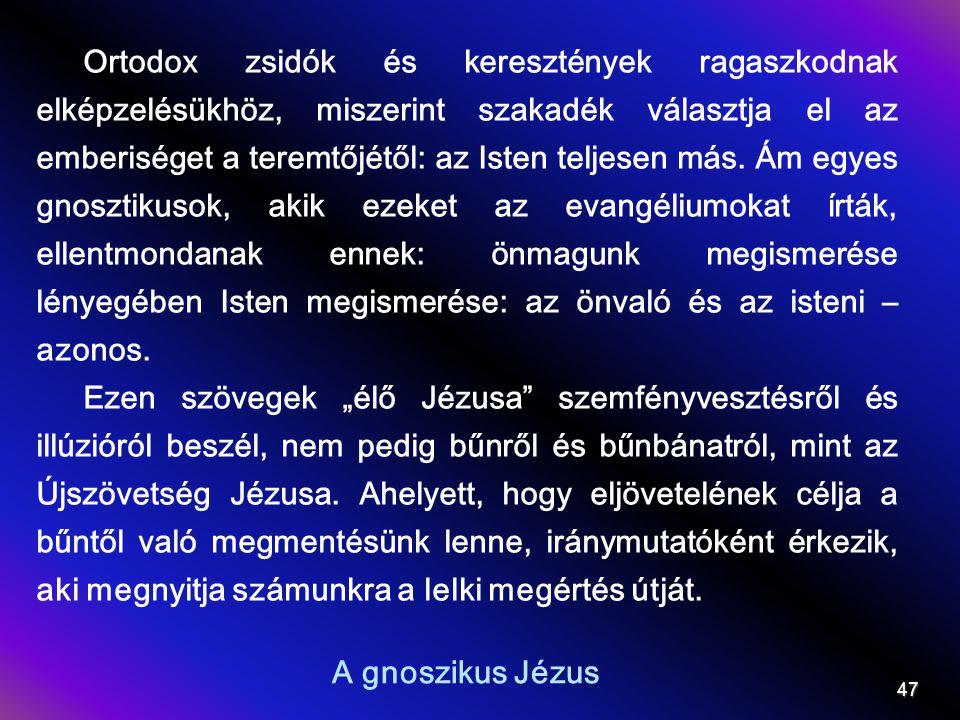 A gnoszikus Jézus Ortodox zsidók és keresztények ragaszkodnak elképzelésükhöz, miszerint szakadék választja el az emberiséget a teremtőjétől: az Isten