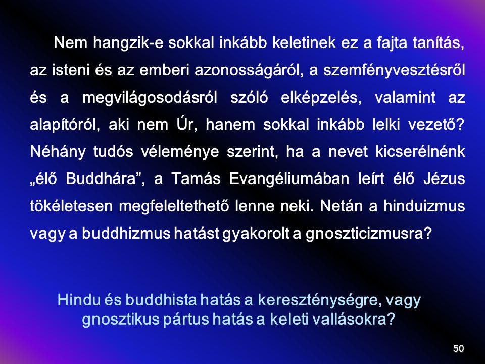 Hindu és buddhista hatás a kereszténységre, vagy gnosztikus pártus hatás a keleti vallásokra? Nem hangzik-e sokkal inkább keletinek ez a fajta tanítás