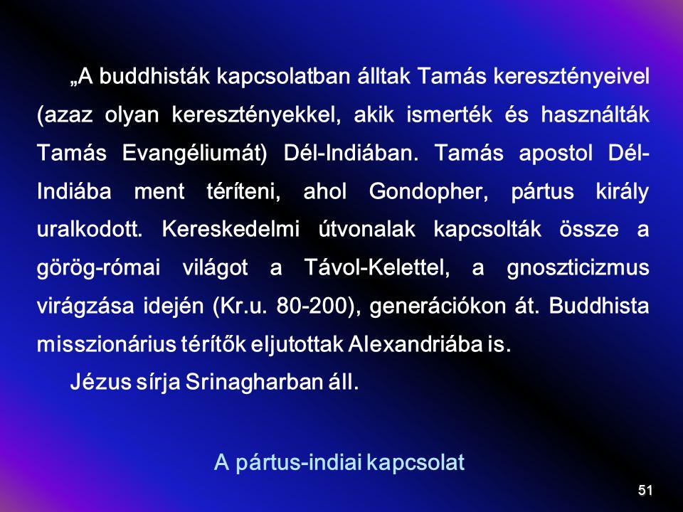 """A pártus-indiai kapcsolat """"A buddhisták kapcsolatban álltak Tamás keresztényeivel (azaz olyan keresztényekkel, akik ismerték és használták Tamás Evangéliumát) Dél-Indiában."""