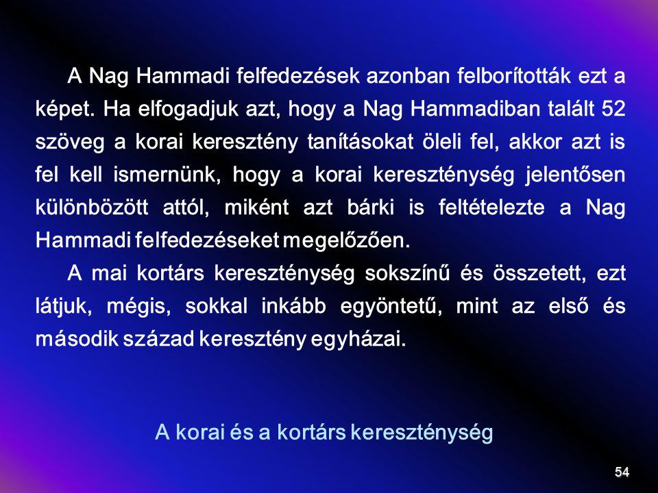 A korai és a kortárs kereszténység A Nag Hammadi felfedezések azonban felborították ezt a képet. Ha elfogadjuk azt, hogy a Nag Hammadiban talált 52 sz
