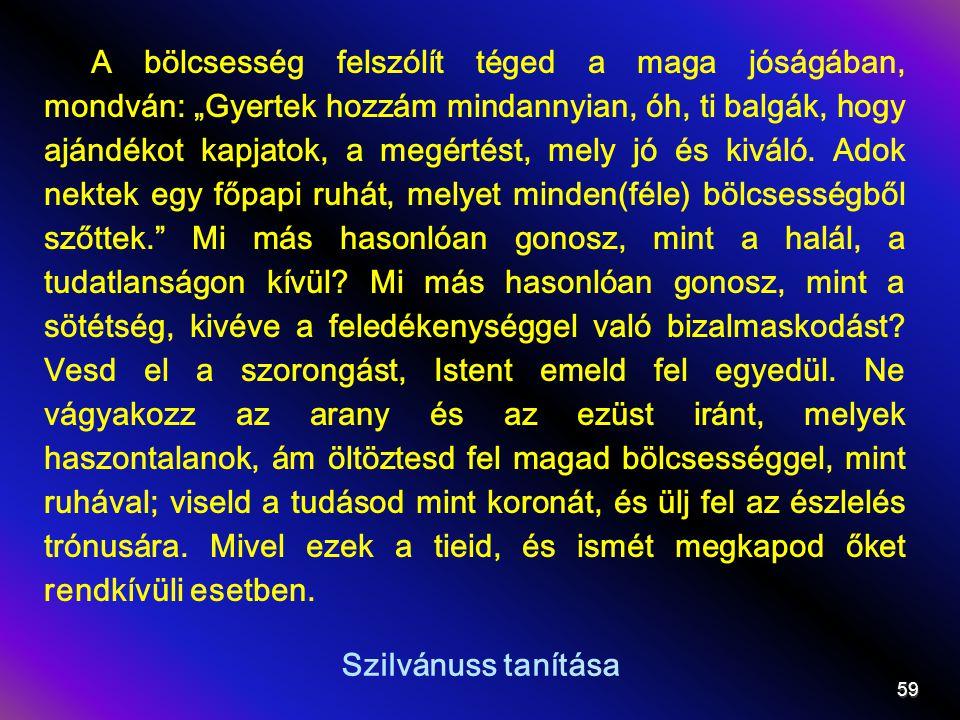 """Szilvánuss tanítása A bölcsesség felszólít téged a maga jóságában, mondván: """"Gyertek hozzám mindannyian, óh, ti balgák, hogy ajándékot kapjatok, a meg"""