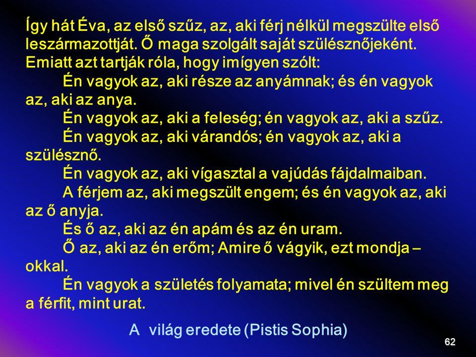 A világ eredete (Pistis Sophia) Így hát Éva, az első szűz, az, aki férj nélkül megszülte első leszármazottját. Ő maga szolgált saját szülésznőjeként.