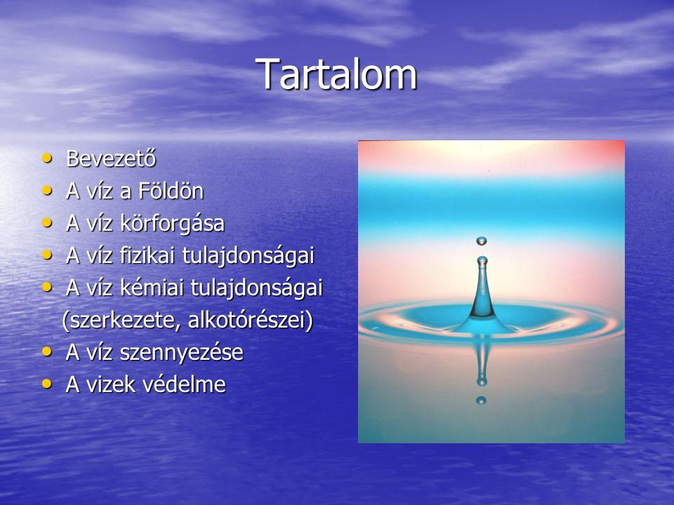 Tartalom Bevezető Bevezető A víz a Földön A víz a Földön A víz körforgása A víz körforgása A víz fizikai tulajdonságai A víz fizikai tulajdonságai A v