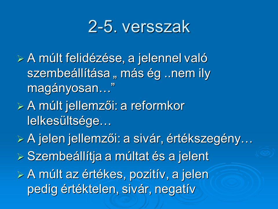 """2-5. versszak  A múlt felidézése, a jelennel való szembeállítása """" más ég..nem ily magányosan…""""  A múlt jellemzői: a reformkor lelkesültsége…  A je"""