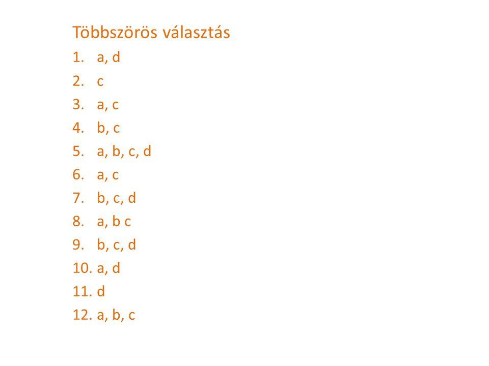 Többszörös választás 1.a, d 2.c 3.a, c 4.b, c 5.a, b, c, d 6.a, c 7.b, c, d 8.a, b c 9.b, c, d 10.a, d 11.d 12.a, b, c