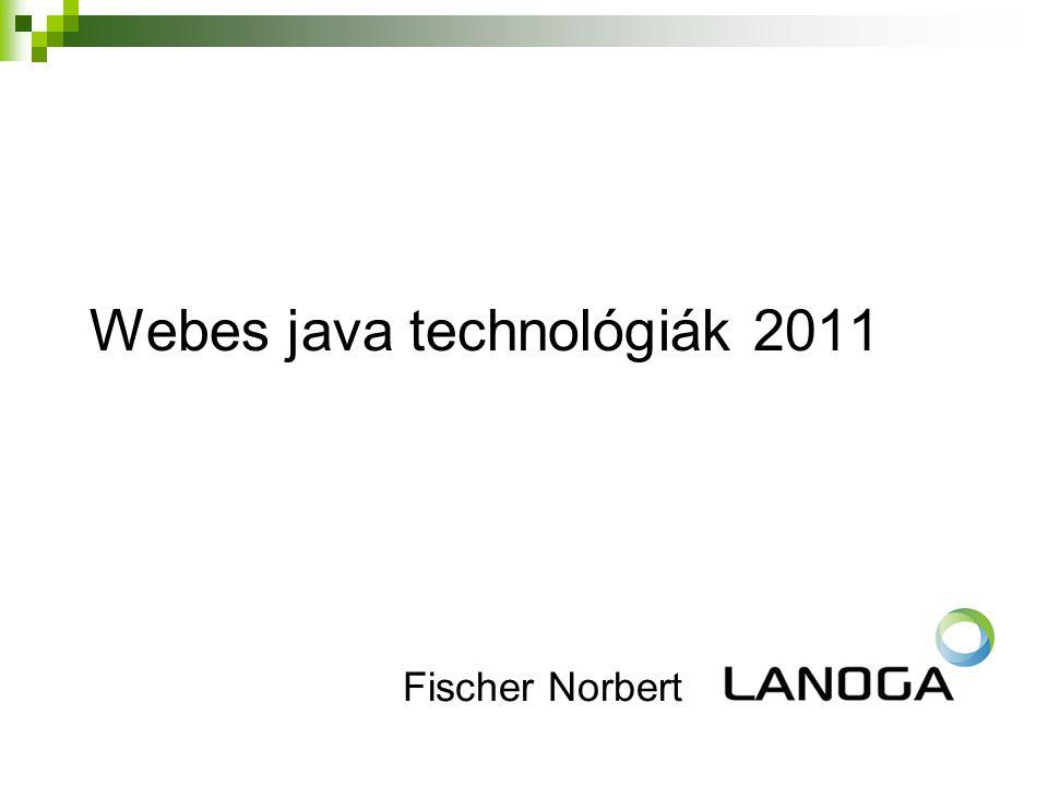 Webes java technológiák 2011 Fischer Norbert