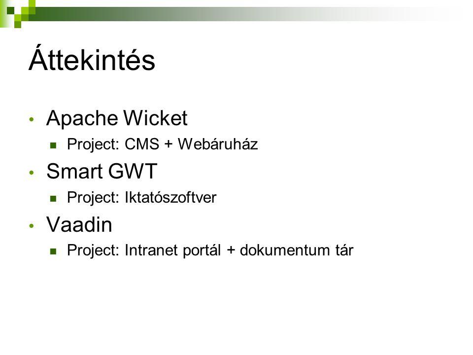 Áttekintés Apache Wicket Project: CMS + Webáruház Smart GWT Project: Iktatószoftver Vaadin Project: Intranet portál + dokumentum tár