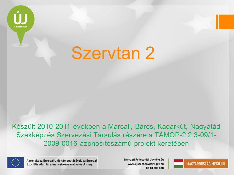 Szervtan 2 Készült 2010-2011 években a Marcali, Barcs, Kadarkút, Nagyatád Szakképzés Szervezési Társulás részére a TÁMOP-2.2.3-09/1- 2009-0016 azonosí