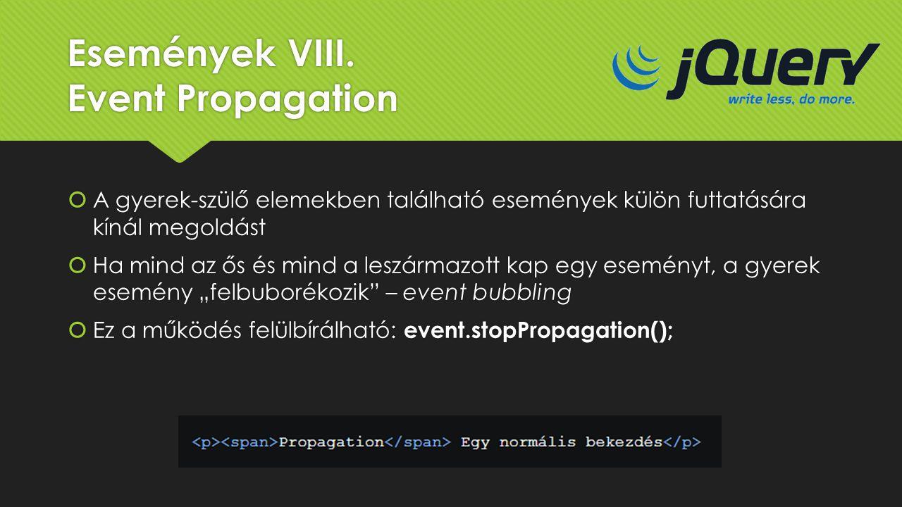 Események VIII. Event Propagation  A gyerek-szülő elemekben található események külön futtatására kínál megoldást  Ha mind az ős és mind a leszármaz