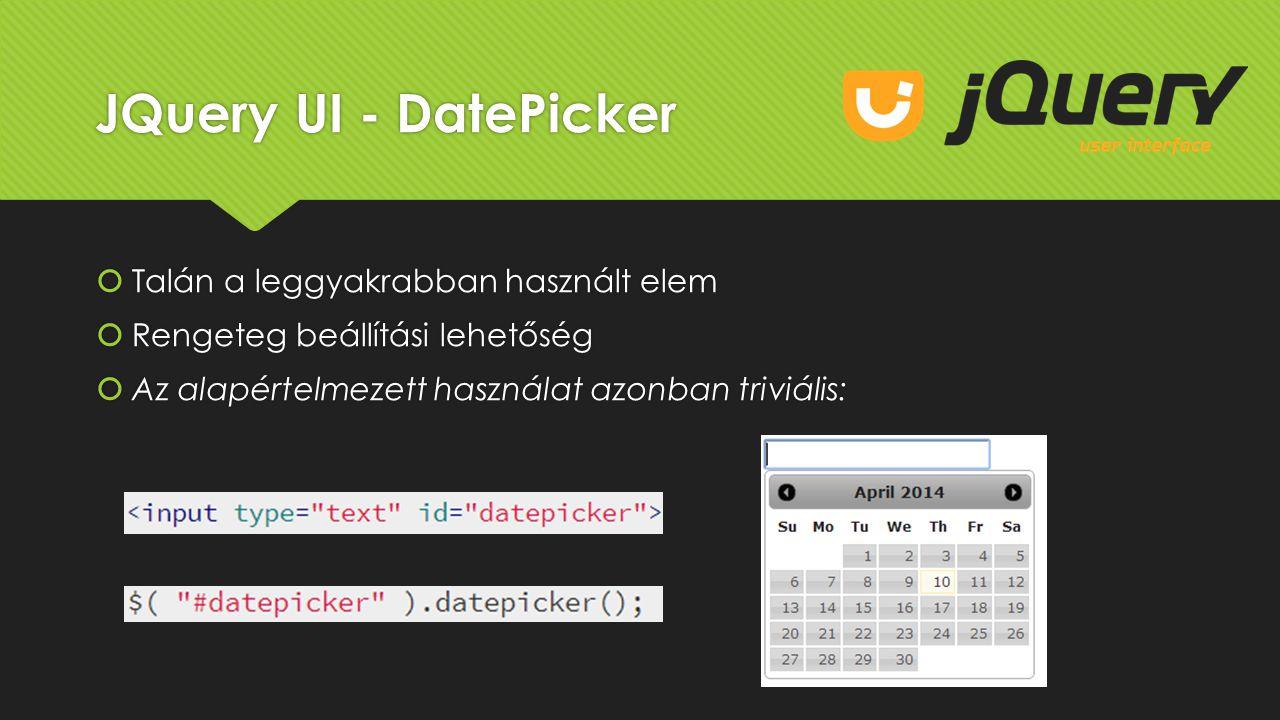 JQuery UI - DatePicker  Talán a leggyakrabban használt elem  Rengeteg beállítási lehetőség  Az alapértelmezett használat azonban triviális:  Talán