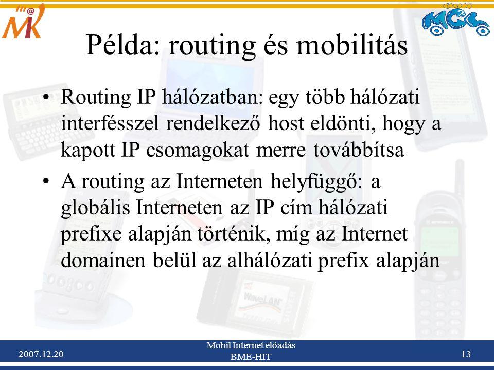 2007.12.20 Mobil Internet előadás BME-HIT 13 Példa: routing és mobilitás Routing IP hálózatban: egy több hálózati interfésszel rendelkező host eldönti