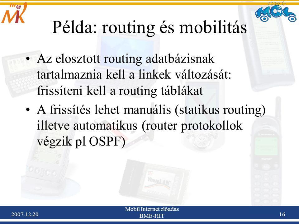 2007.12.20 Mobil Internet előadás BME-HIT 16 Példa: routing és mobilitás Az elosztott routing adatbázisnak tartalmaznia kell a linkek változását: fris