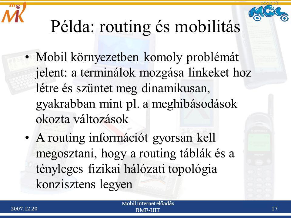 2007.12.20 Mobil Internet előadás BME-HIT 17 Példa: routing és mobilitás Mobil környezetben komoly problémát jelent: a terminálok mozgása linkeket hoz