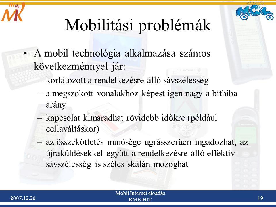 2007.12.20 Mobil Internet előadás BME-HIT 19 Mobilitási problémák A mobil technológia alkalmazása számos következménnyel jár: –korlátozott a rendelkez