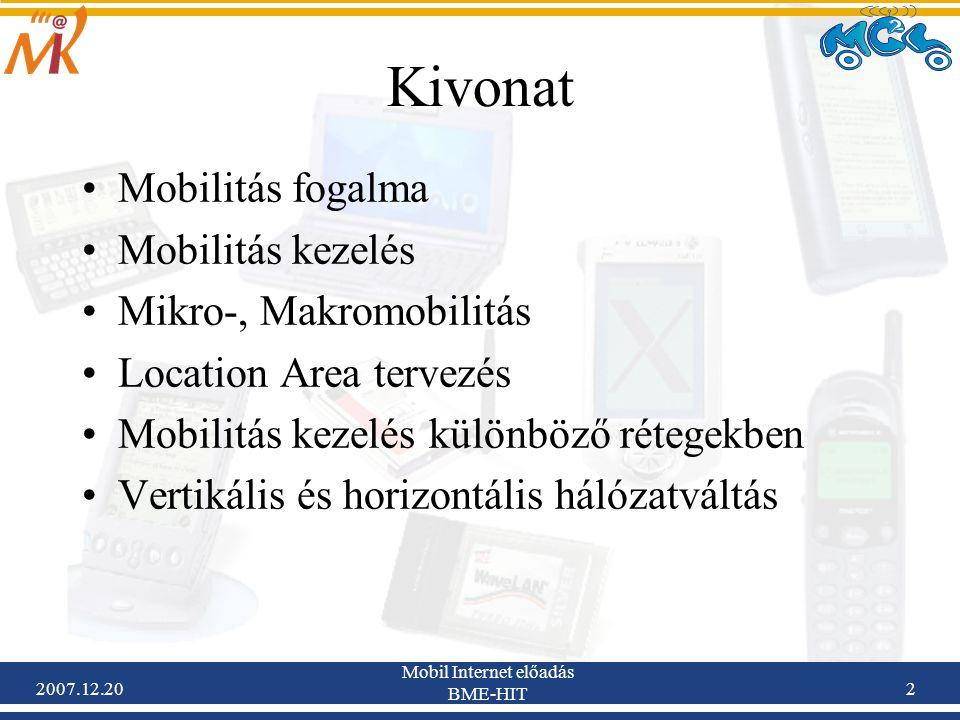 2007.12.20 Mobil Internet előadás BME-HIT 2 Kivonat Mobilitás fogalma Mobilitás kezelés Mikro-, Makromobilitás Location Area tervezés Mobilitás kezelé