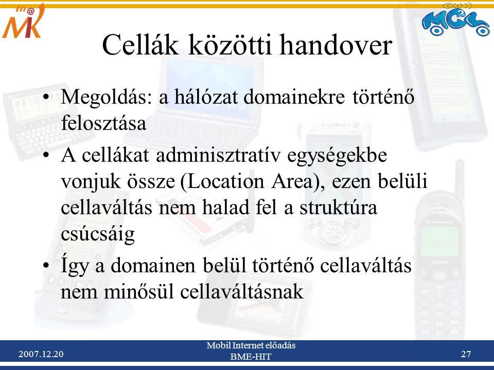 2007.12.20 Mobil Internet előadás BME-HIT 27 Cellák közötti handover Megoldás: a hálózat domainekre történő felosztása A cellákat adminisztratív egysé