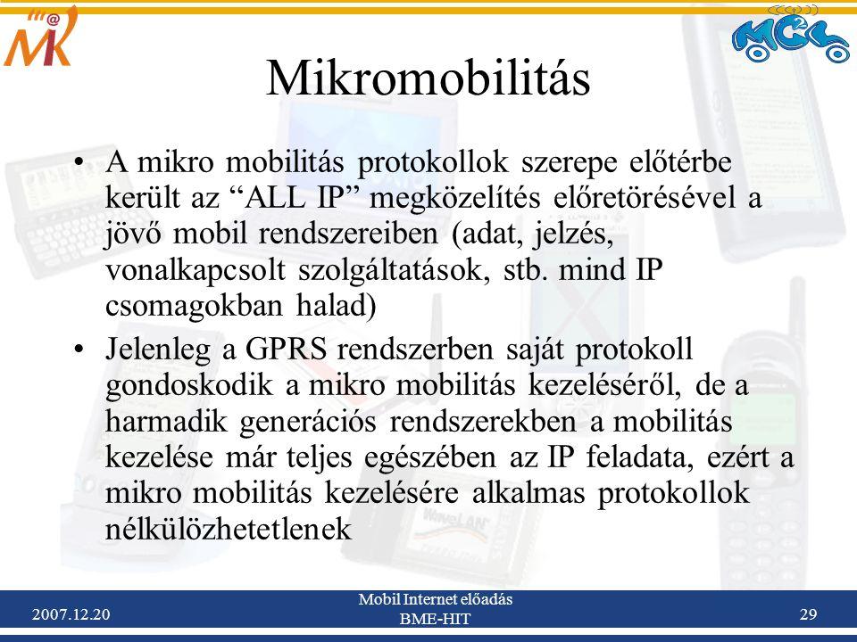 """2007.12.20 Mobil Internet előadás BME-HIT 29 Mikromobilitás A mikro mobilitás protokollok szerepe előtérbe került az """"ALL IP"""" megközelítés előretörésé"""