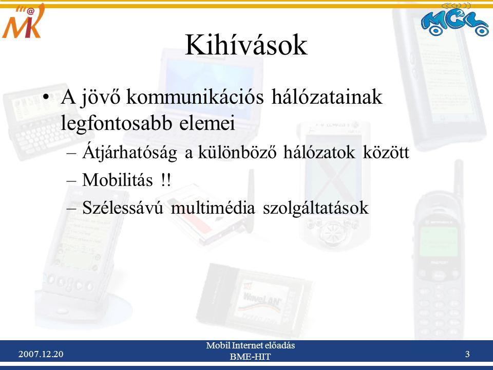 2007.12.20 Mobil Internet előadás BME-HIT 3 Kihívások A jövő kommunikációs hálózatainak legfontosabb elemei –Átjárhatóság a különböző hálózatok között