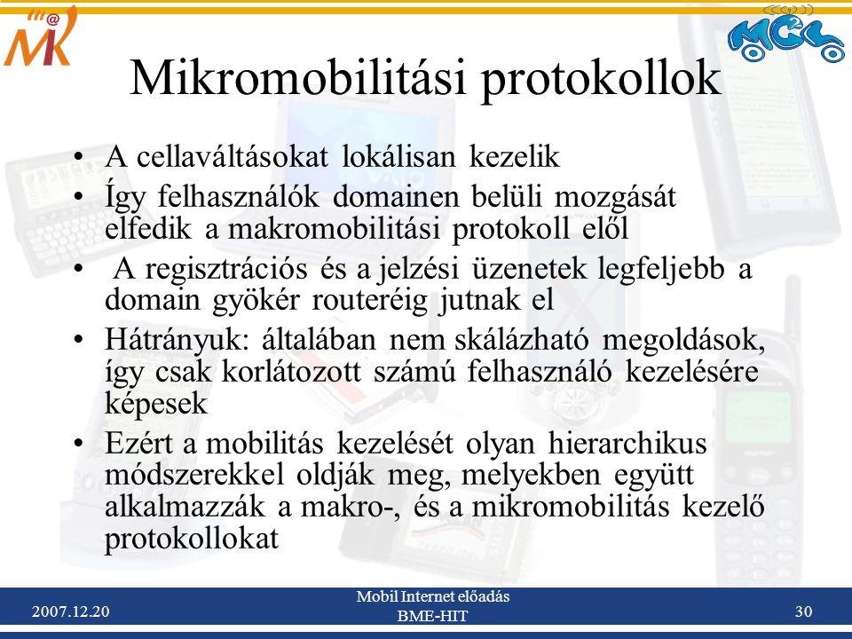 2007.12.20 Mobil Internet előadás BME-HIT 30 Mikromobilitási protokollok A cellaváltásokat lokálisan kezelik Így felhasználók domainen belüli mozgását