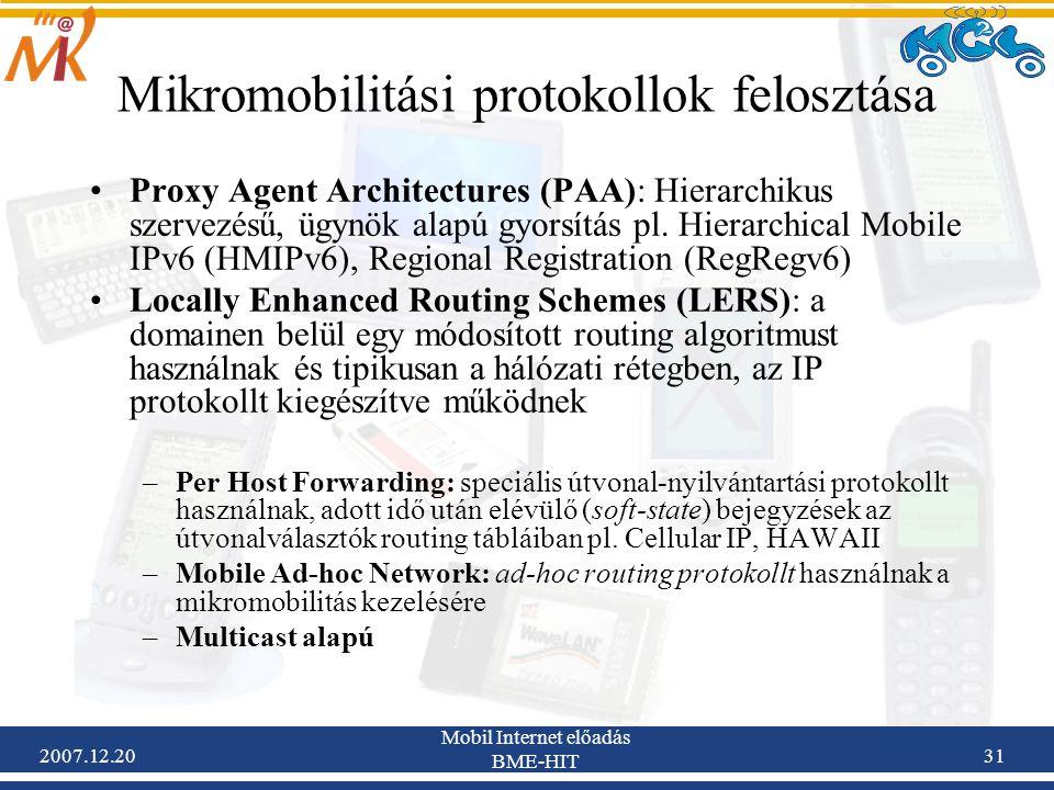 2007.12.20 Mobil Internet előadás BME-HIT 31 Mikromobilitási protokollok felosztása Proxy Agent Architectures (PAA): Hierarchikus szervezésű, ügynök a