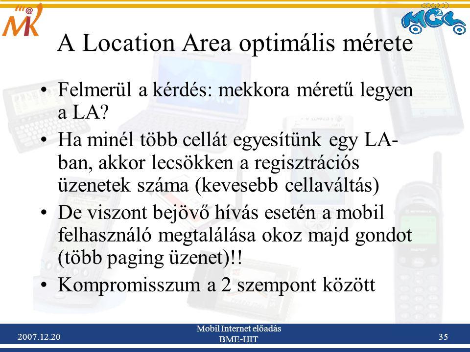 2007.12.20 Mobil Internet előadás BME-HIT 35 A Location Area optimális mérete Felmerül a kérdés: mekkora méretű legyen a LA? Ha minél több cellát egye