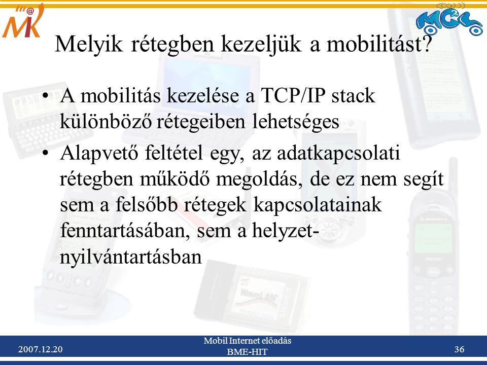 2007.12.20 Mobil Internet előadás BME-HIT 36 Melyik rétegben kezeljük a mobilitást? A mobilitás kezelése a TCP/IP stack különböző rétegeiben lehetsége
