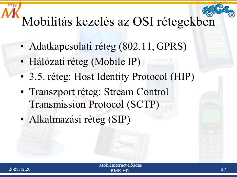2007.12.20 Mobil Internet előadás BME-HIT 37 Mobilitás kezelés az OSI rétegekben Adatkapcsolati réteg (802.11, GPRS) Hálózati réteg (Mobile IP) 3.5. r