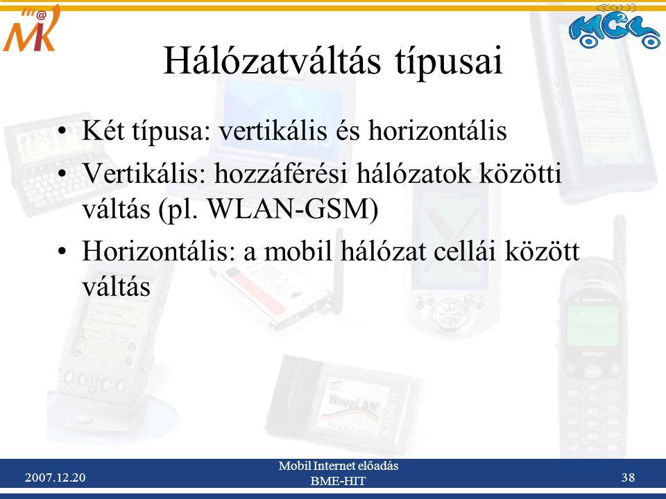 2007.12.20 Mobil Internet előadás BME-HIT 38 Hálózatváltás típusai Két típusa: vertikális és horizontális Vertikális: hozzáférési hálózatok közötti vá