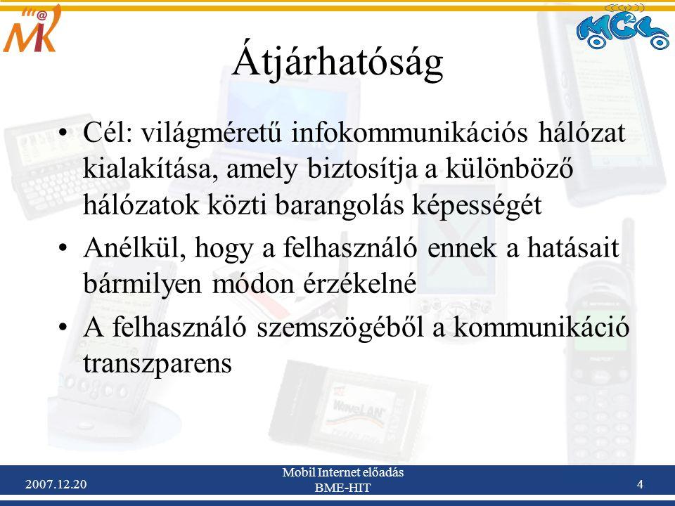 2007.12.20 Mobil Internet előadás BME-HIT 4 Átjárhatóság Cél: világméretű infokommunikációs hálózat kialakítása, amely biztosítja a különböző hálózato